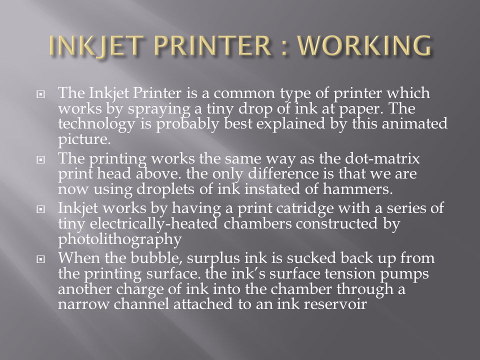  The Inkjet Printer is a common type of printer which works by spraying a tiny drop of ink at paper.