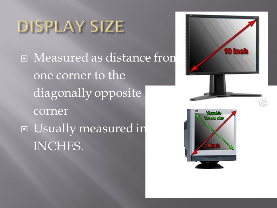  Measured as distance from one corner to the diagonally opposite corner  Usually measured in INCHES.