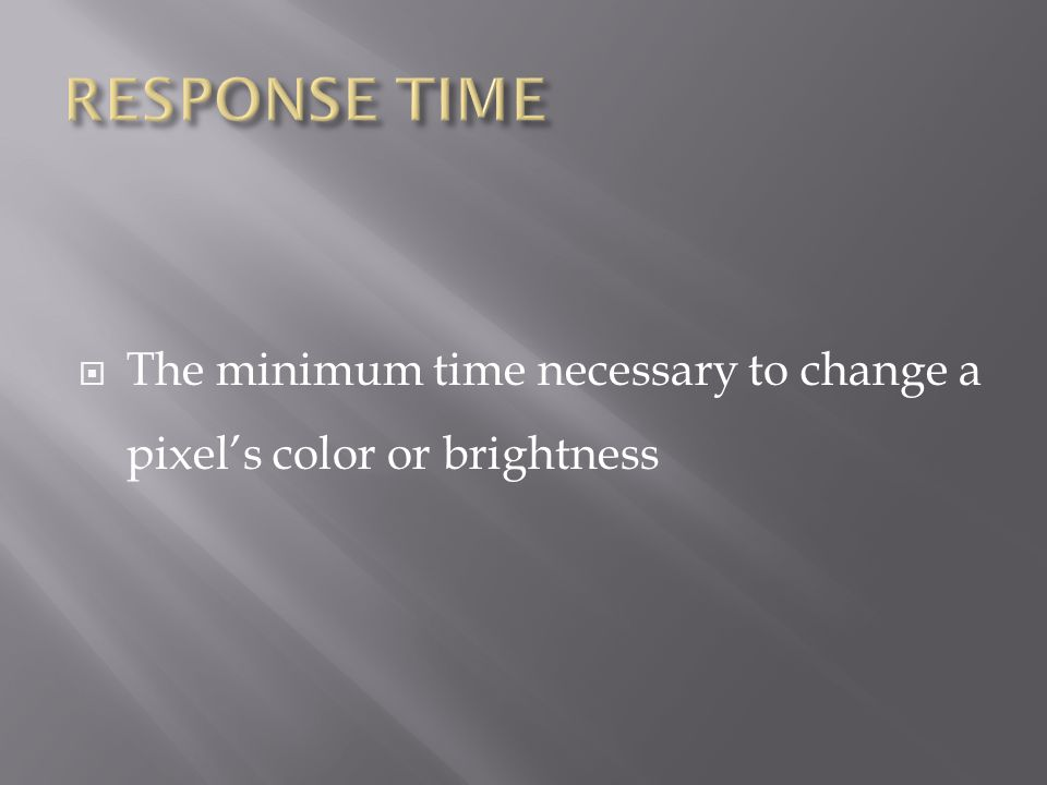  The minimum time necessary to change a pixel's color or brightness