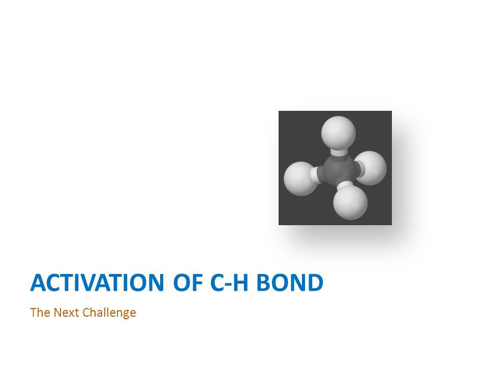 ACTIVATION OF C-H BOND The Next Challenge
