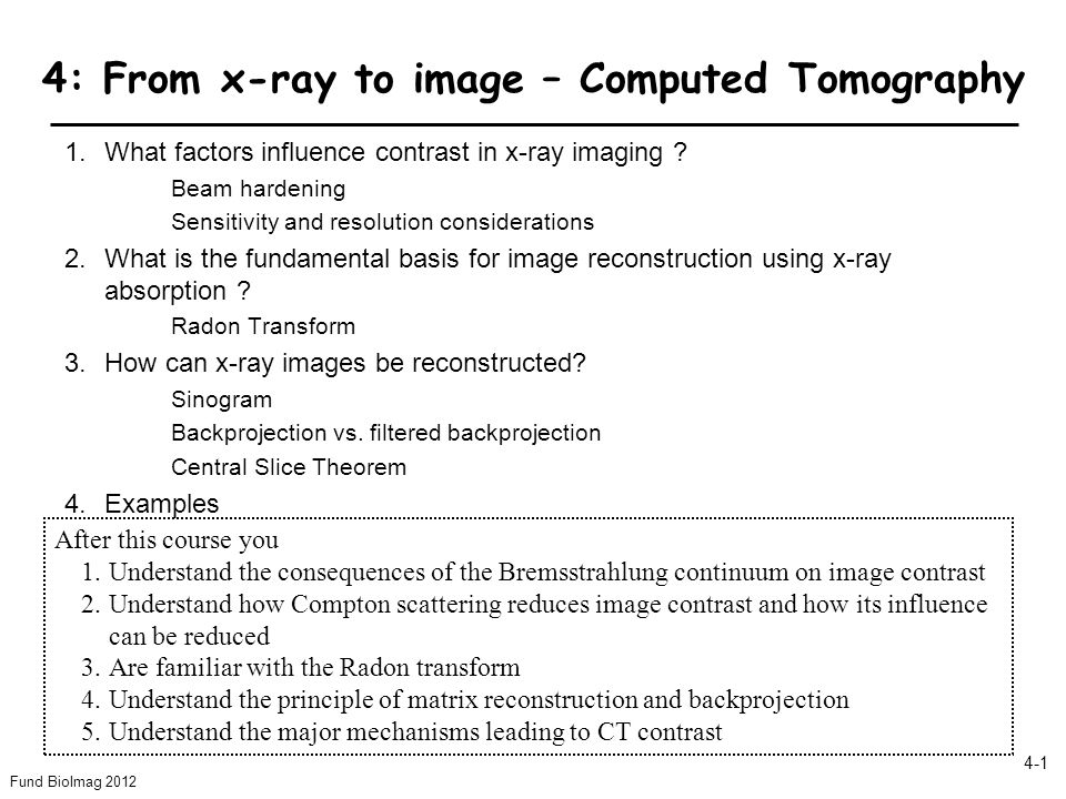 Fund BioImag 2012 4-1 4: From x-ray to image – Computed Tomography 1.What factors influence contrast in x-ray imaging .
