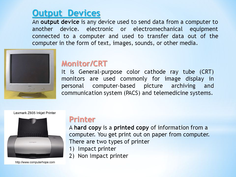Output Devices An output device is any device used to send data from a computer to another device.
