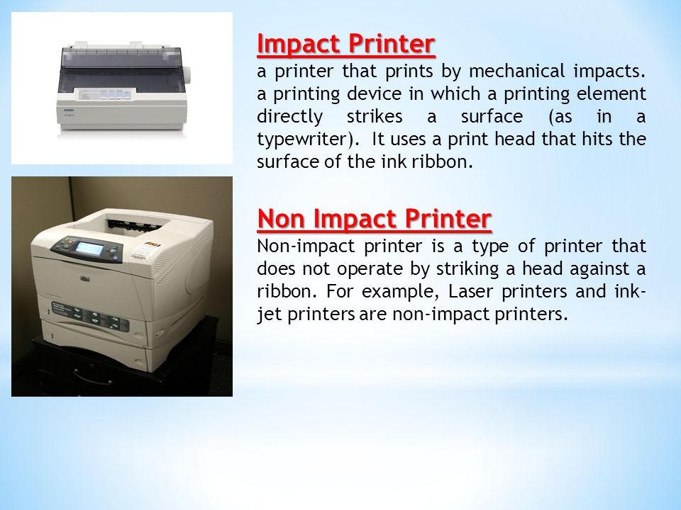 Impact Printer a printer that prints by mechanical impacts.