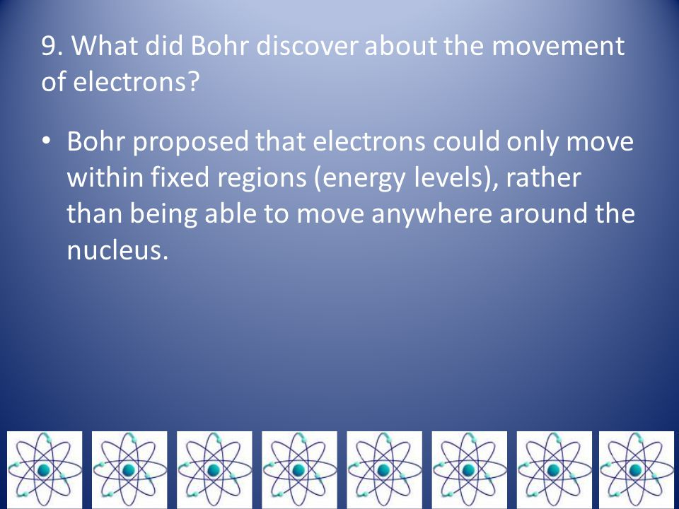 9.What did Bohr discover about the movement of electrons.
