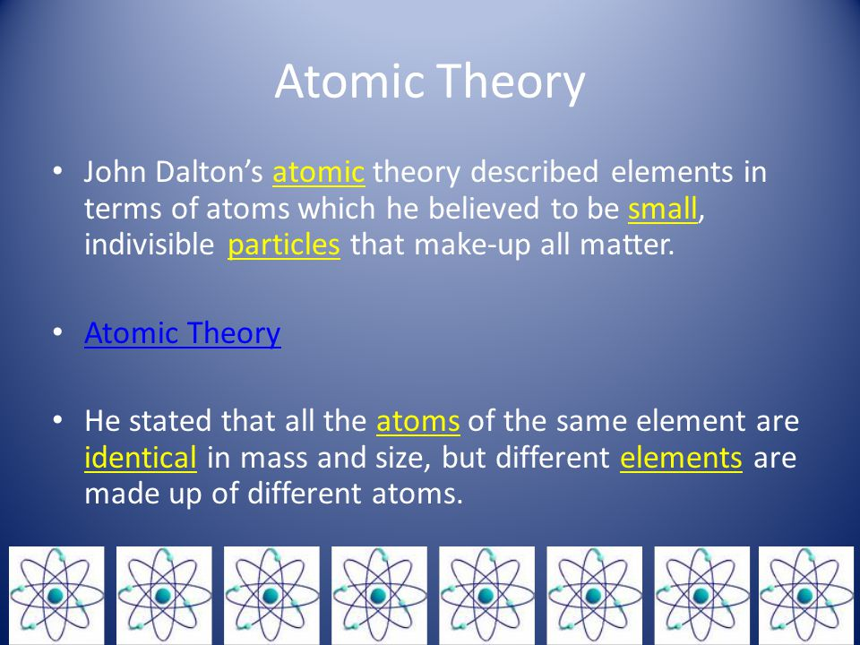 Atomic Theory John Dalton's atomic theory described elements in terms of atoms which he believed to be small, indivisible particles that make-up all matter.