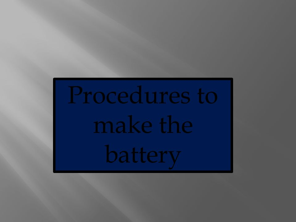 Procedures to make the battery