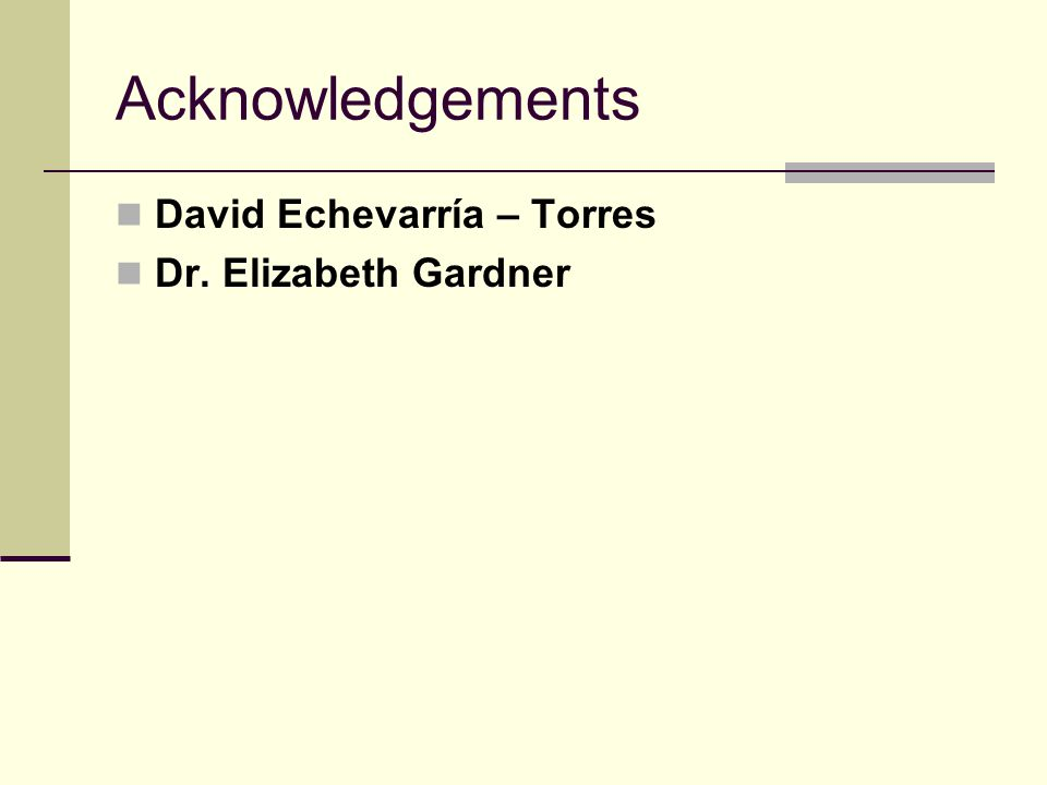 Acknowledgements David Echevarría – Torres Dr. Elizabeth Gardner
