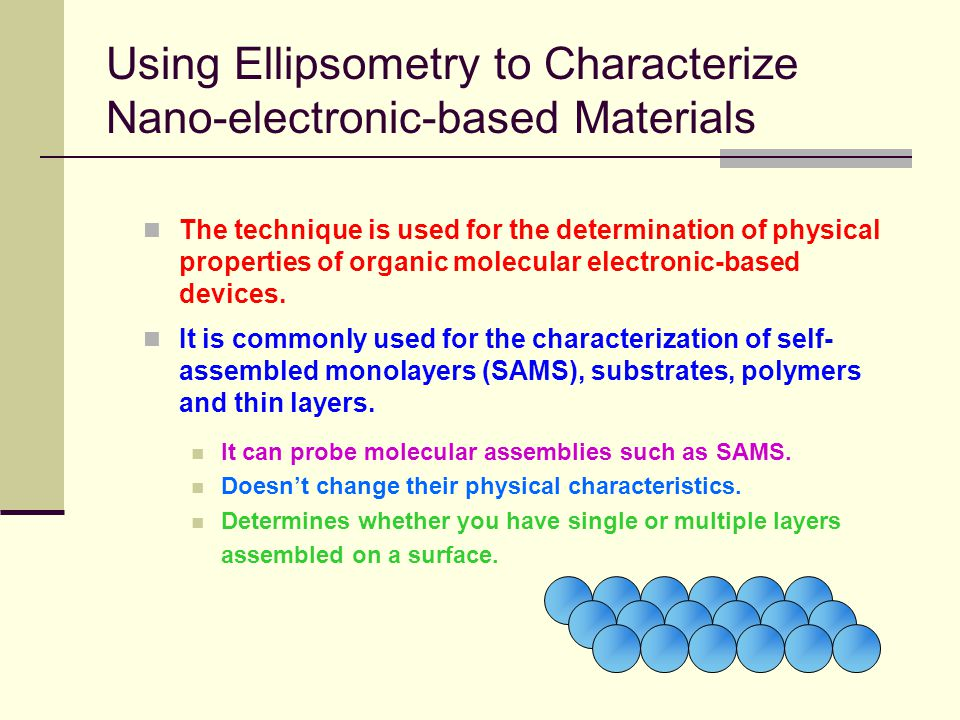 Using Ellipsometry to Characterize Nano-electronic-based Materials The technique is used for the determination of physical properties of organic molecular electronic-based devices.