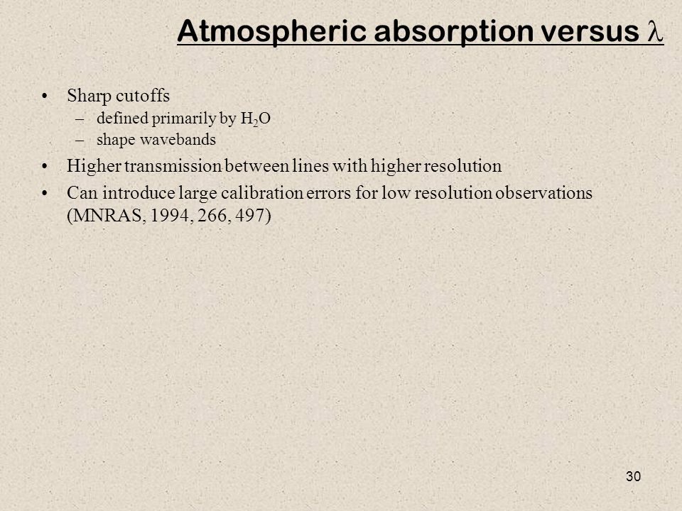 30 Atmospheric absorption versus Sharp cutoffs –defined primarily by H 2 O –shape wavebands Higher transmission between lines with higher resolution C