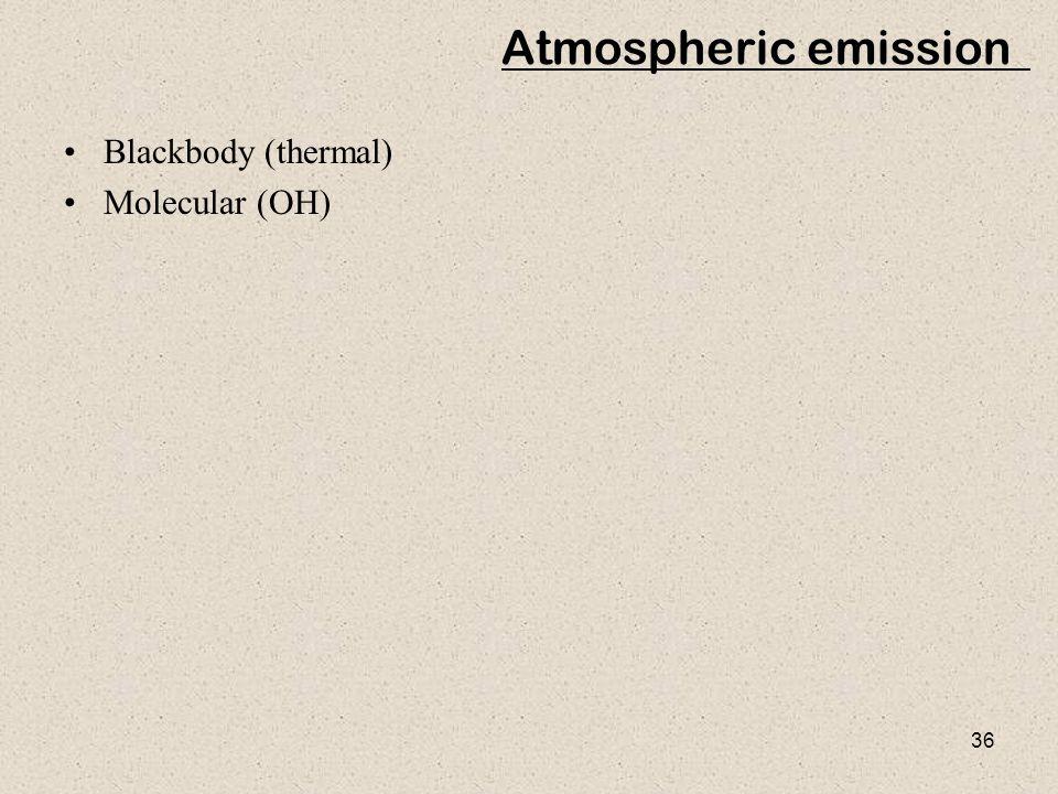 36 Atmospheric emission Blackbody (thermal) Molecular (OH)