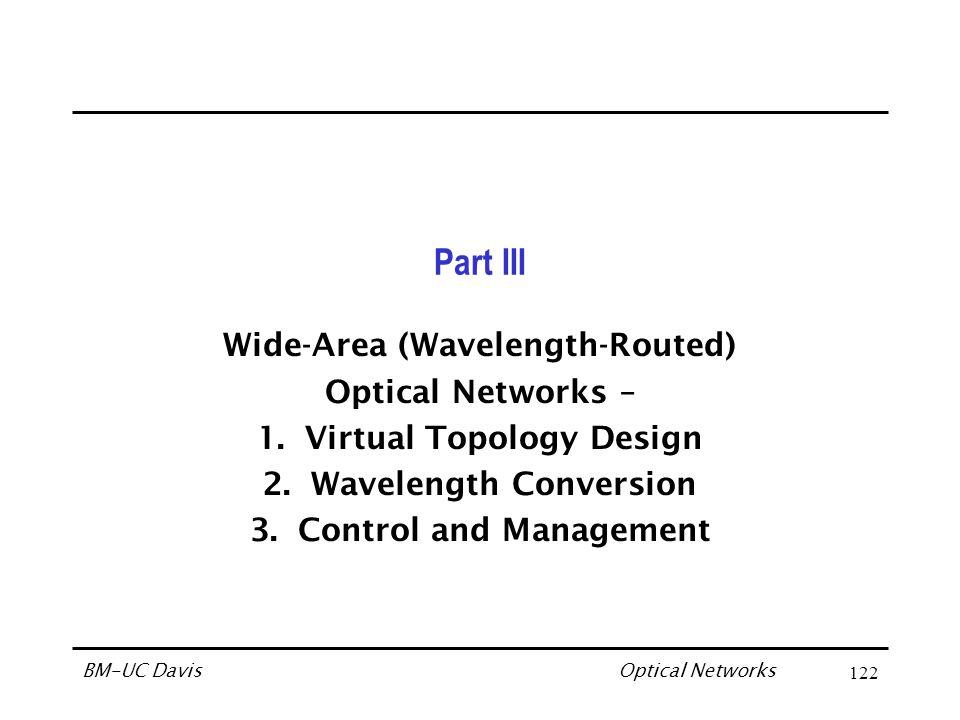 Optical Networks BM-UC Davis123 Lightpaths and Wavelength Routing Lightpath Virtual topology Wavelength-continuity constraint Wavelength conversion Packet routing