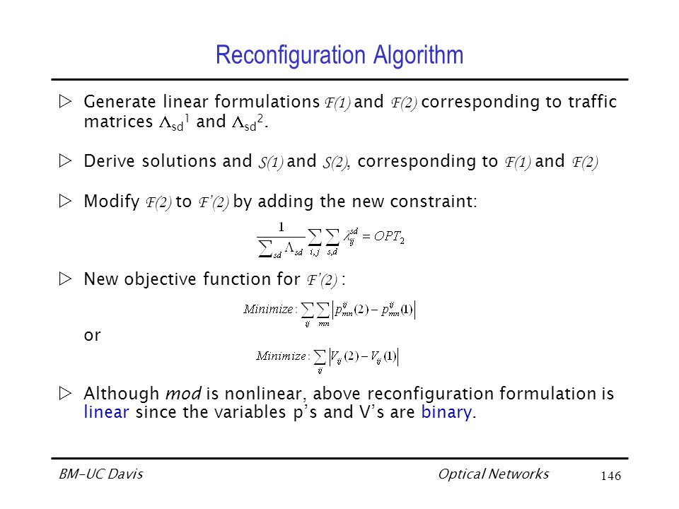 Optical Networks BM-UC Davis146 Reconfiguration Algorithm Generate linear formulations F(1) and F(2) corresponding to traffic matrices  sd 1 and  sd 2.