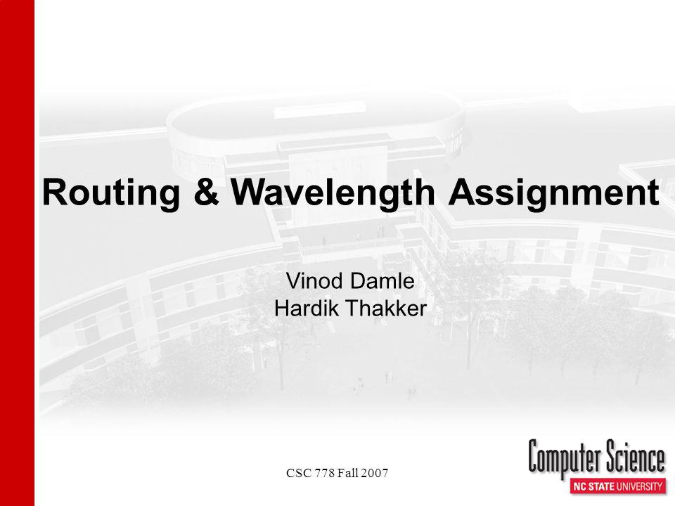 CSC 778 Fall 2007 Routing & Wavelength Assignment Vinod Damle Hardik Thakker