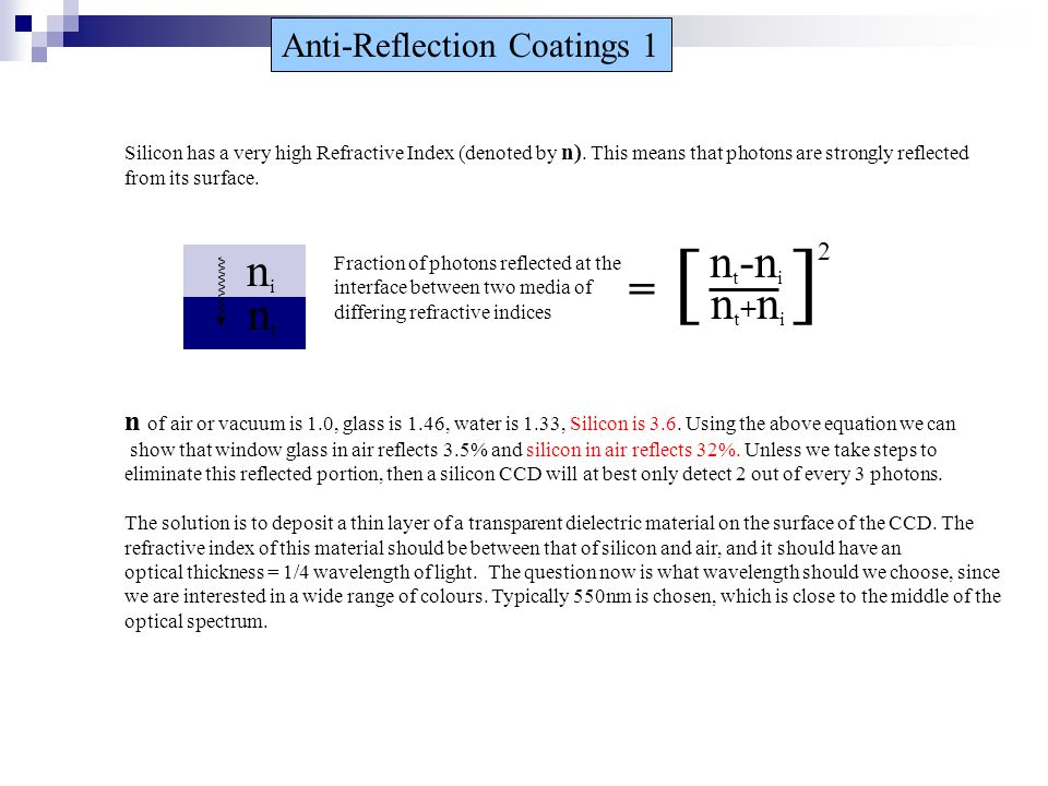 Anti-Reflection Coatings 1 n of air or vacuum is 1.0, glass is 1.46, water is 1.33, Silicon is 3.6. Using the above equation we can show that window g