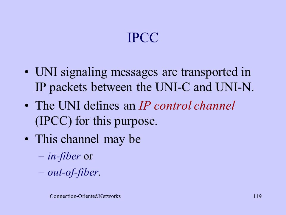 Connection-Oriented Networks119 IPCC UNI signaling messages are transported in IP packets between the UNI-C and UNI-N.