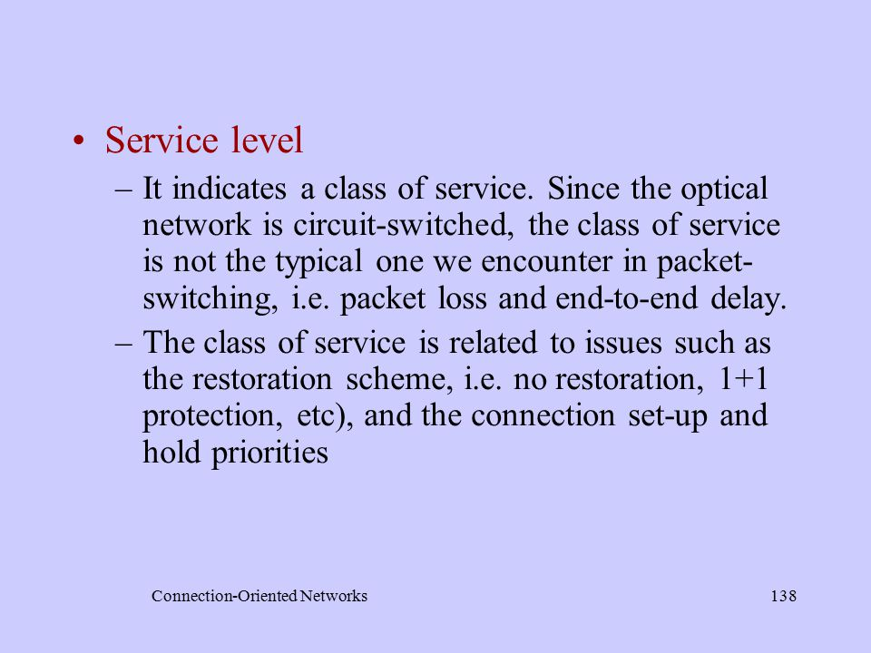 Connection-Oriented Networks138 Service level –It indicates a class of service.