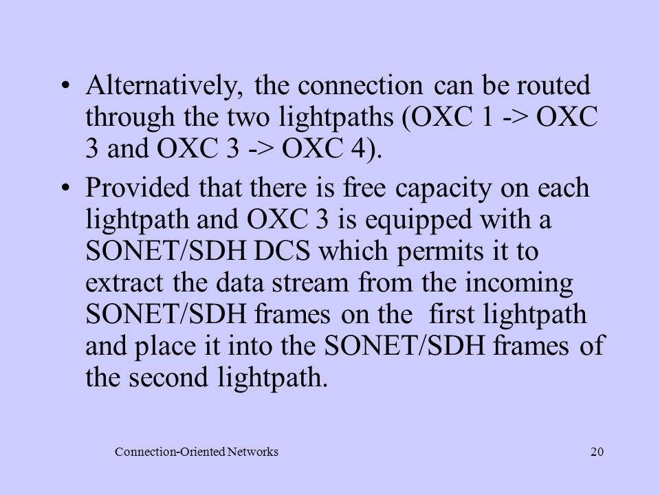 Connection-Oriented Networks20 Alternatively, the connection can be routed through the two lightpaths (OXC 1 -> OXC 3 and OXC 3 -> OXC 4).