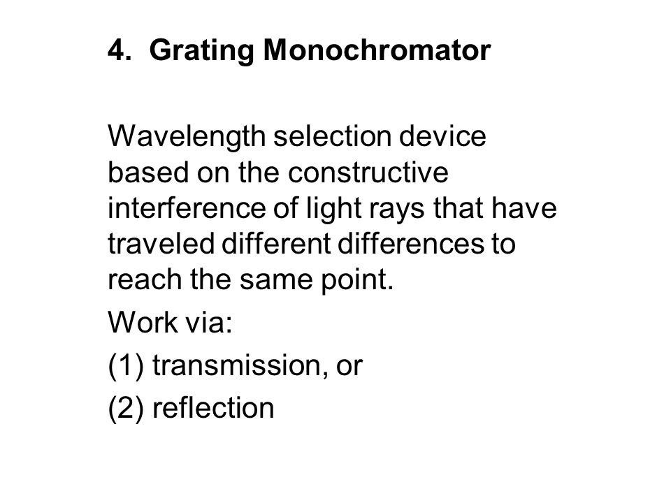 4. Grating Monochromator Wavelength selection device based on the constructive interference of light rays that have traveled different differences to