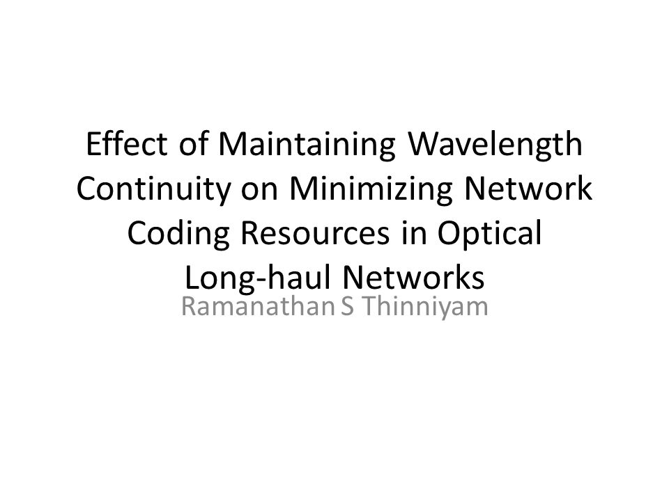 Effect of Maintaining Wavelength Continuity on Minimizing Network Coding Resources in Optical Long-haul Networks Ramanathan S Thinniyam