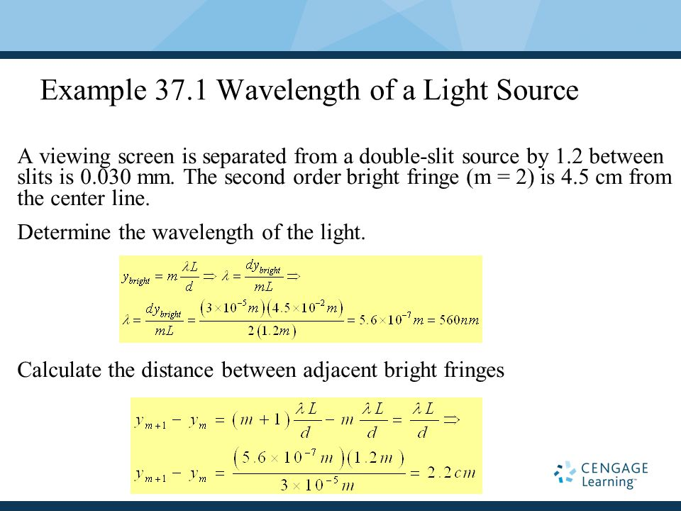 Example 37.1 Wavelength of a Light Source A viewing screen is separated from a double-slit source by 1.2 between slits is 0.030 mm. The second order b