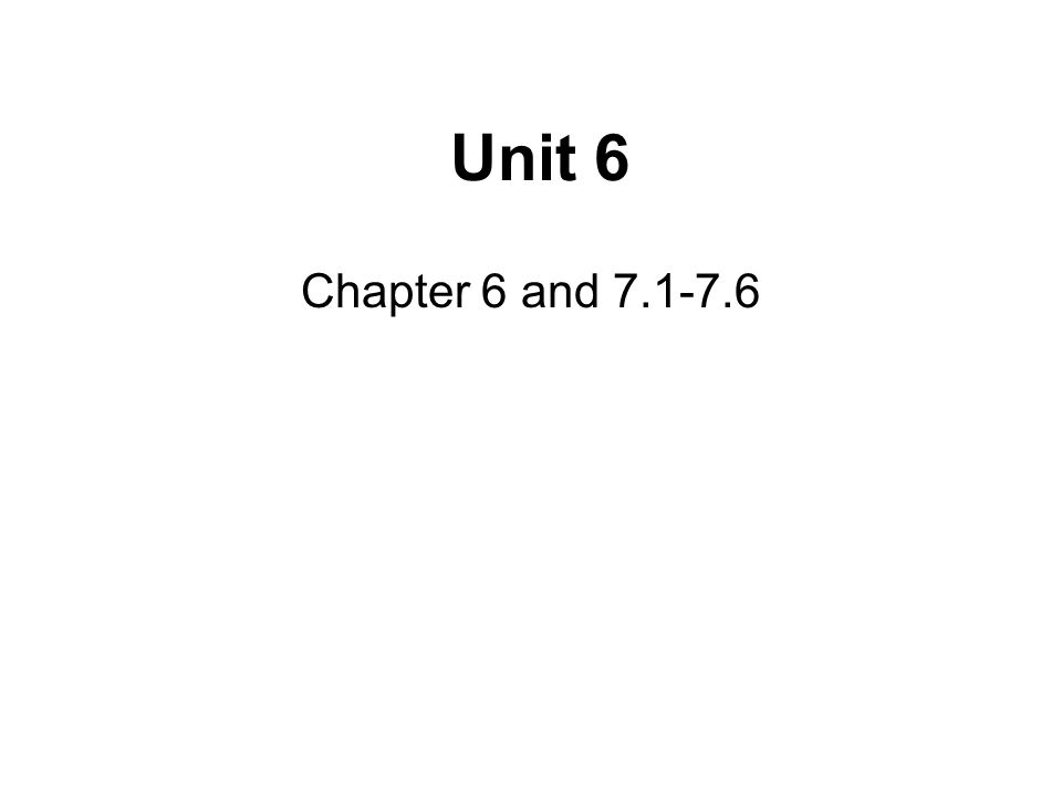 Unit 6 Chapter 6 and 7.1-7.6