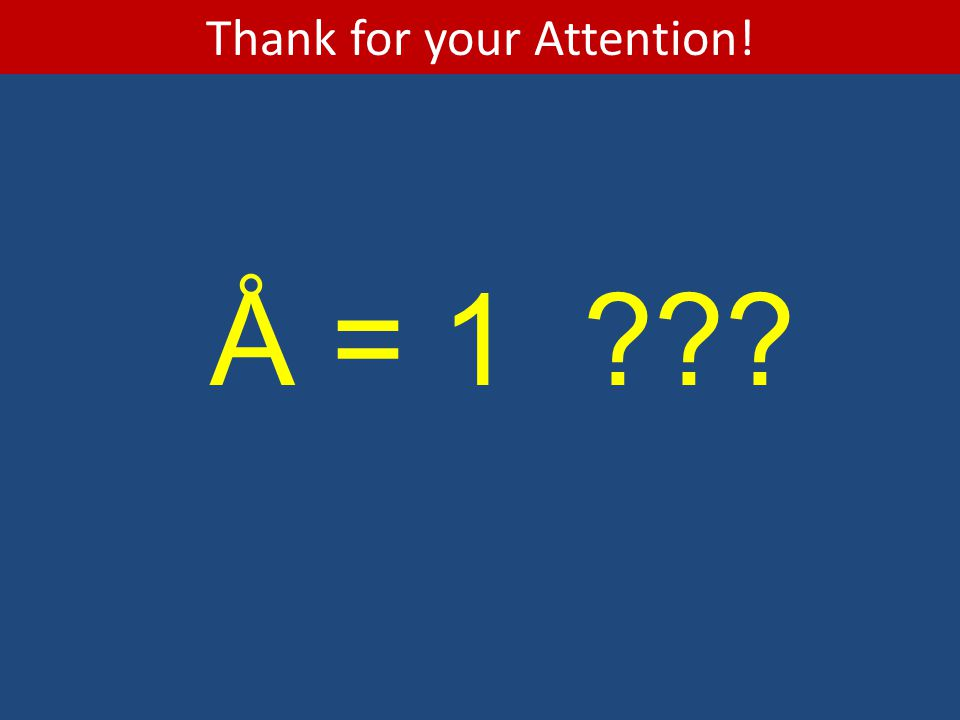 Thank for your Attention! Å = 1
