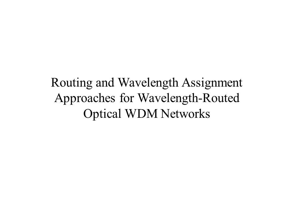 Least-Used(LU) Wavelength Assignment Least used in the network chosen first Balance load through all the wavelength Break the long wavelength path quickly Worse than Random: -global information needed -additional storage and computation cost -not preferred in practice