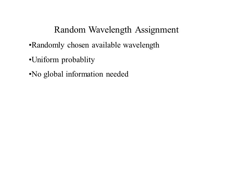 Random Wavelength Assignment Randomly chosen available wavelength Uniform probablity No global information needed