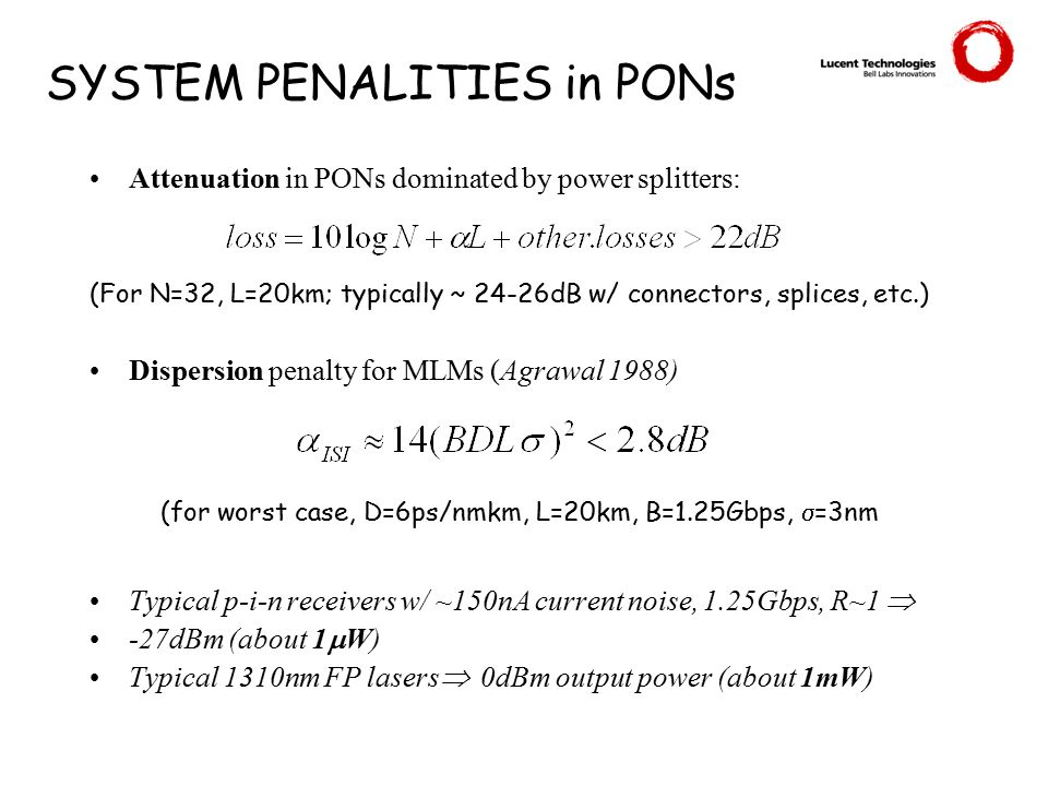 SYSTEM PENALITIES in PONs Attenuation in PONs dominated by power splitters: Dispersion penalty for MLMs (Agrawal 1988) Typical p-i-n receivers w/ ~150
