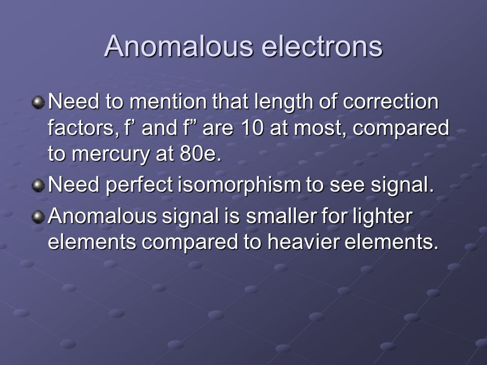 Anomalous electrons Need to mention that length of correction factors, f' and f are 10 at most, compared to mercury at 80e.