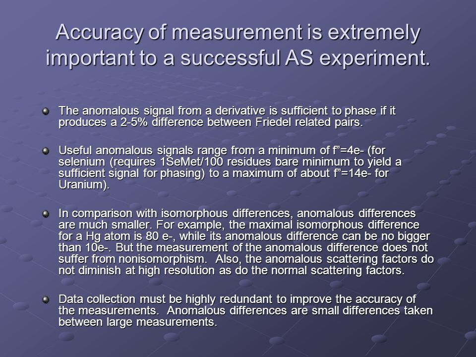 Accuracy of measurement is extremely important to a successful AS experiment.