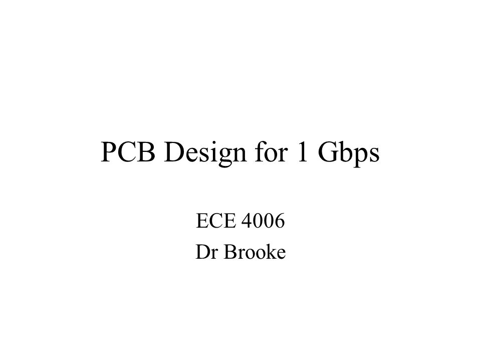 PCB Design for 1 Gbps ECE 4006 Dr Brooke