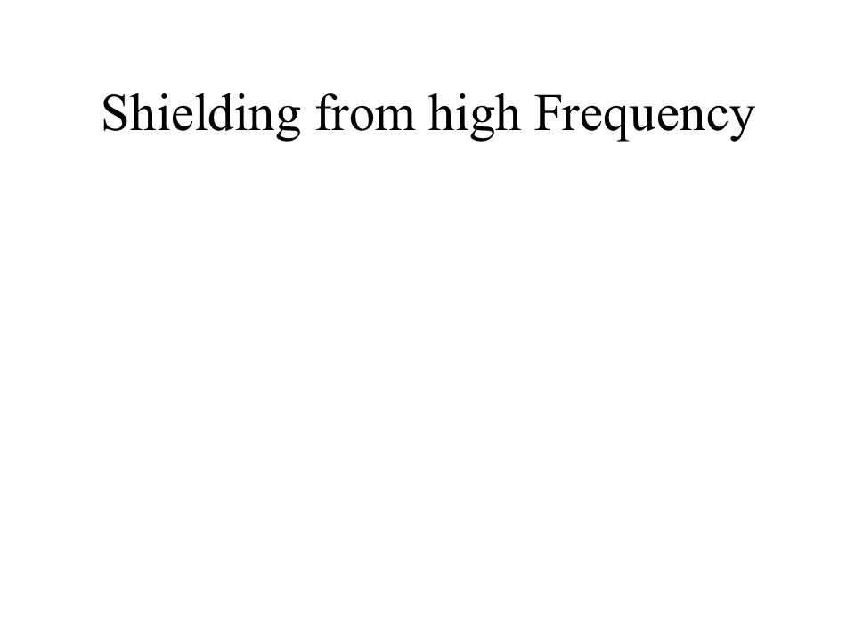 Shielding from high Frequency