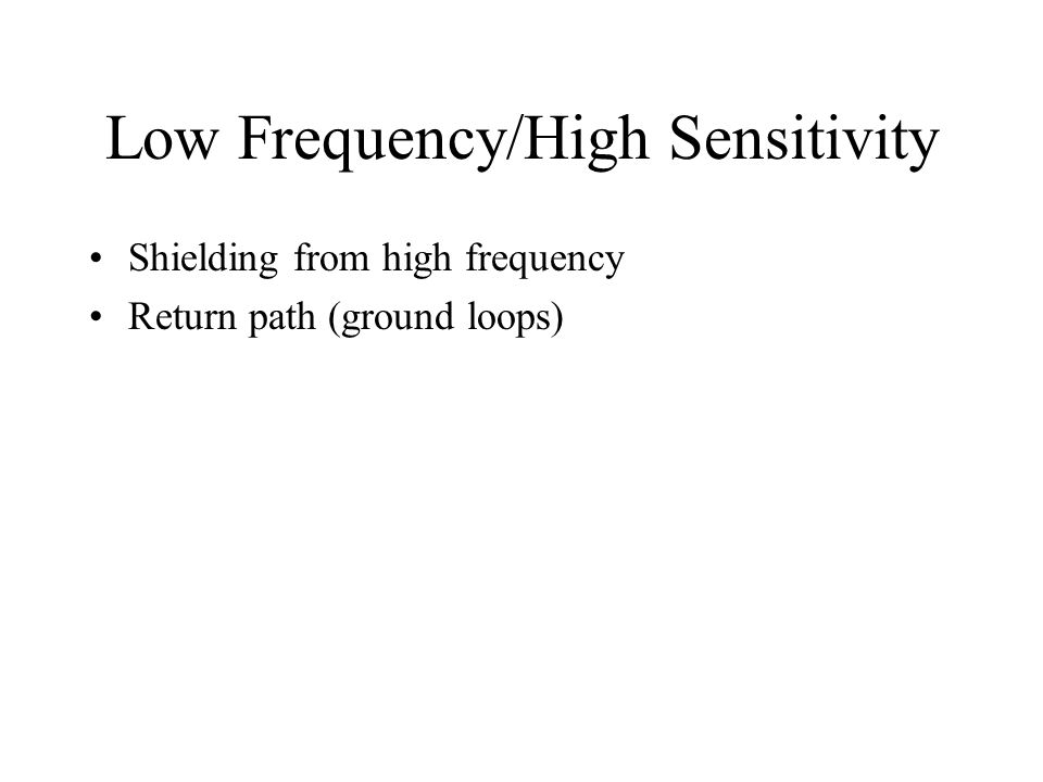 Low Frequency/High Sensitivity Shielding from high frequency Return path (ground loops)