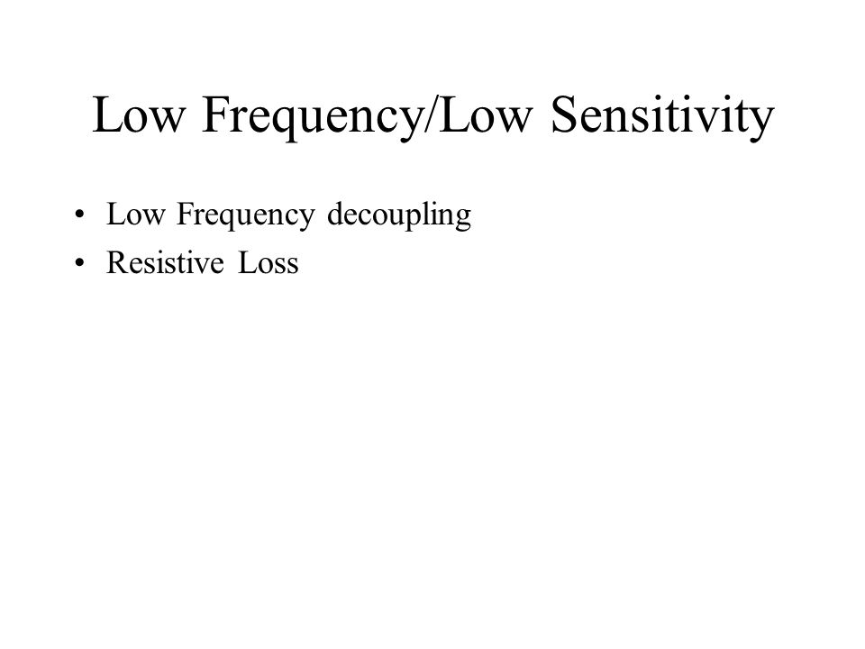 Low Frequency/Low Sensitivity Low Frequency decoupling Resistive Loss