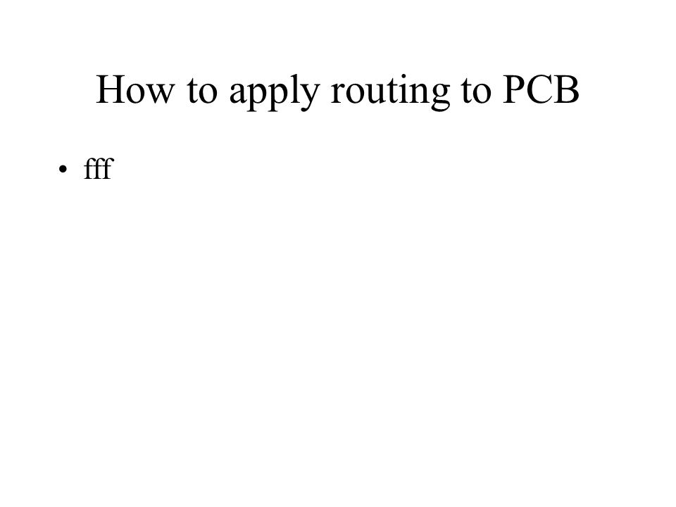 How to apply routing to PCB fff