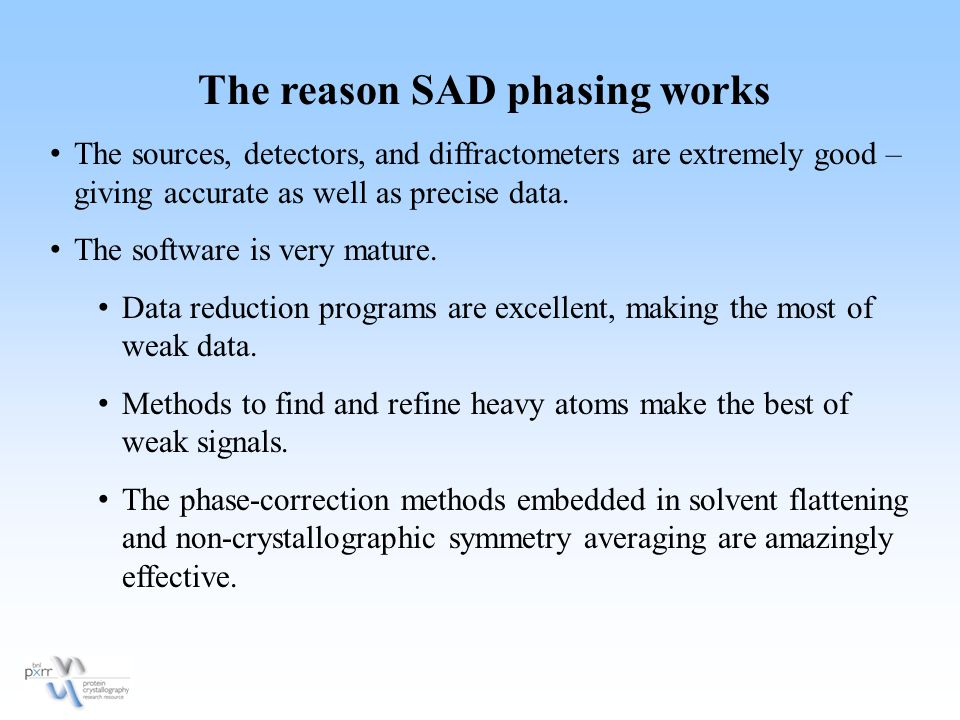 The reason SAD phasing works The sources, detectors, and diffractometers are extremely good – giving accurate as well as precise data.
