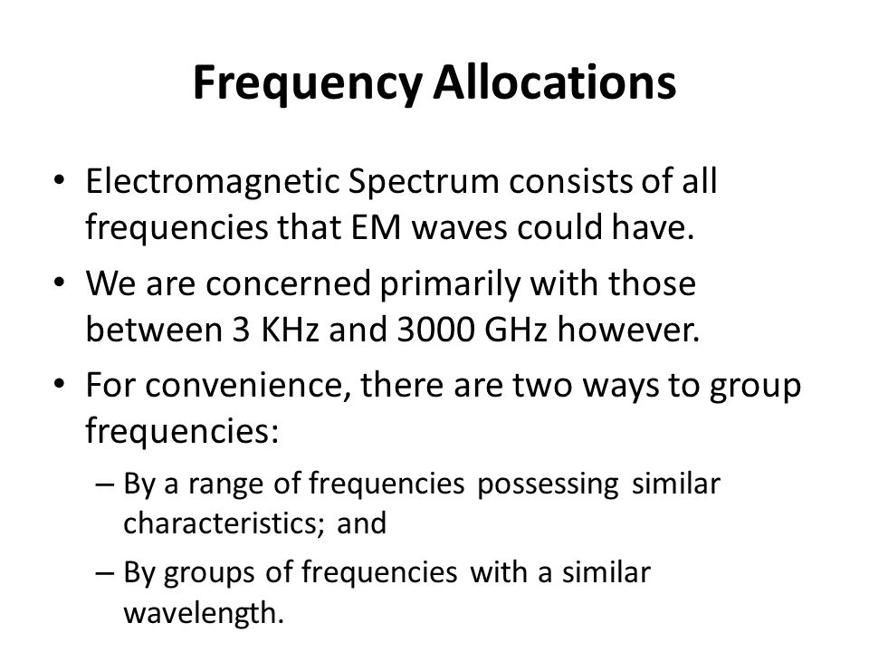 Frequency Allocations Electromagnetic Spectrum consists of all frequencies that EM waves could have.