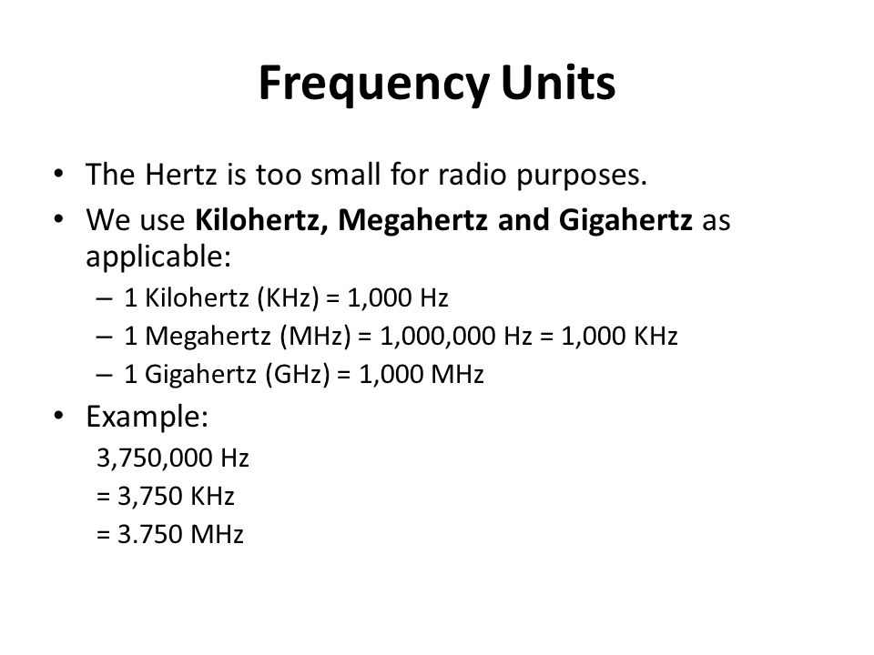 Frequency Units The Hertz is too small for radio purposes.