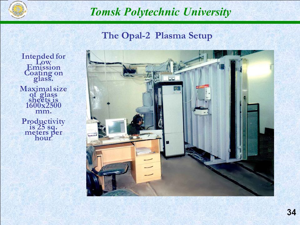 Tomsk Polytechnic University 34 The Opal-2 Plasma Setup Intended for Low Emission Coating on glass.
