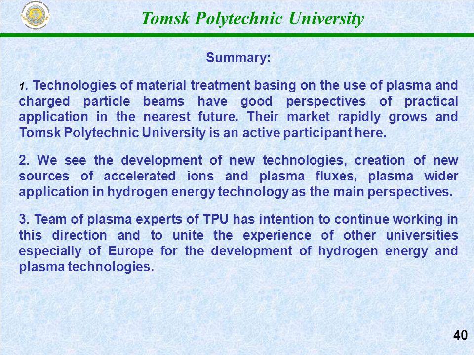 Томский политехнический университет Tomsk Polytechnic University 40 Summary: 1. Technologies of material treatment basing on the use of plasma and cha