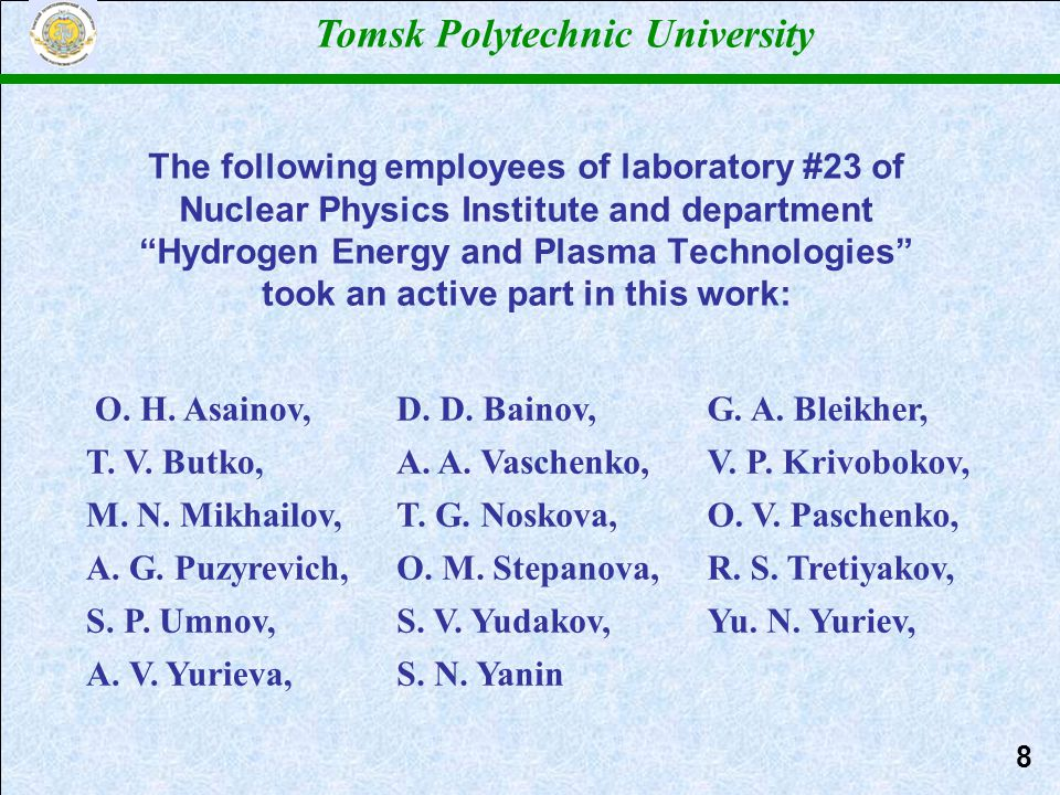 The following employees of laboratory #23 of Nuclear Physics Institute and department Hydrogen Energy and Plasma Technologies took an active part in this work: 8 Tomsk Polytechnic University O.