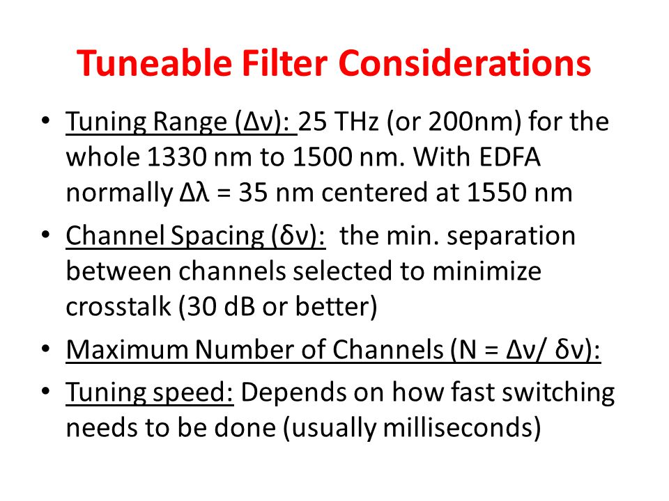 Tuneable Filter Considerations Tuning Range (Δν): 25 THz (or 200nm) for the whole 1330 nm to 1500 nm. With EDFA normally Δλ = 35 nm centered at 1550 n