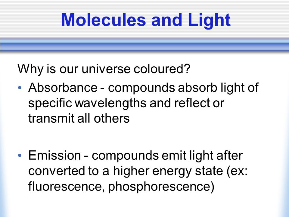 Molecules and Light Why is our universe coloured.