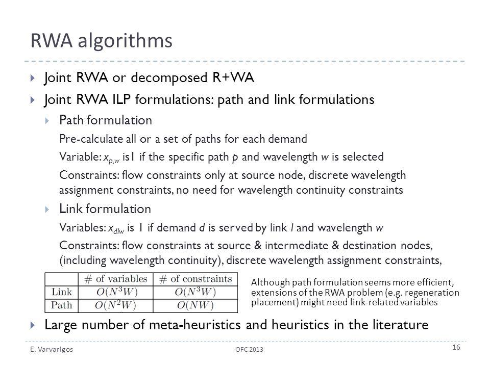 E. Varvarigos RWA algorithms  Joint RWA or decomposed R+WA  Joint RWA ILP formulations: path and link formulations  Path formulation Pre-calculate