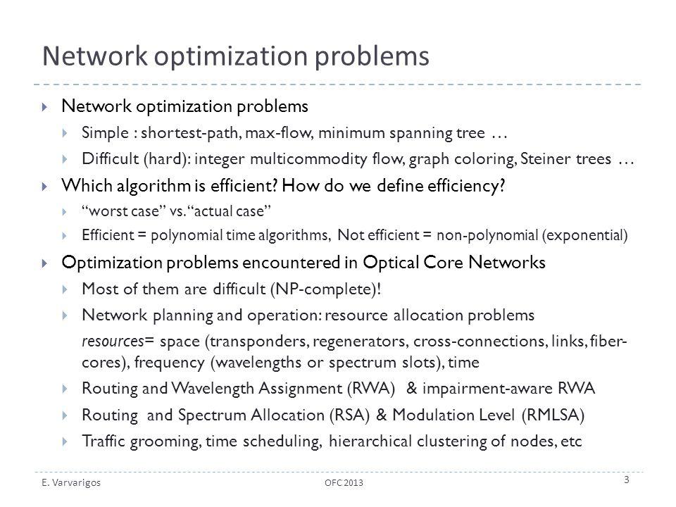 E. Varvarigos Network optimization problems  Network optimization problems  Simple : shortest-path, max-flow, minimum spanning tree …  Difficult (h
