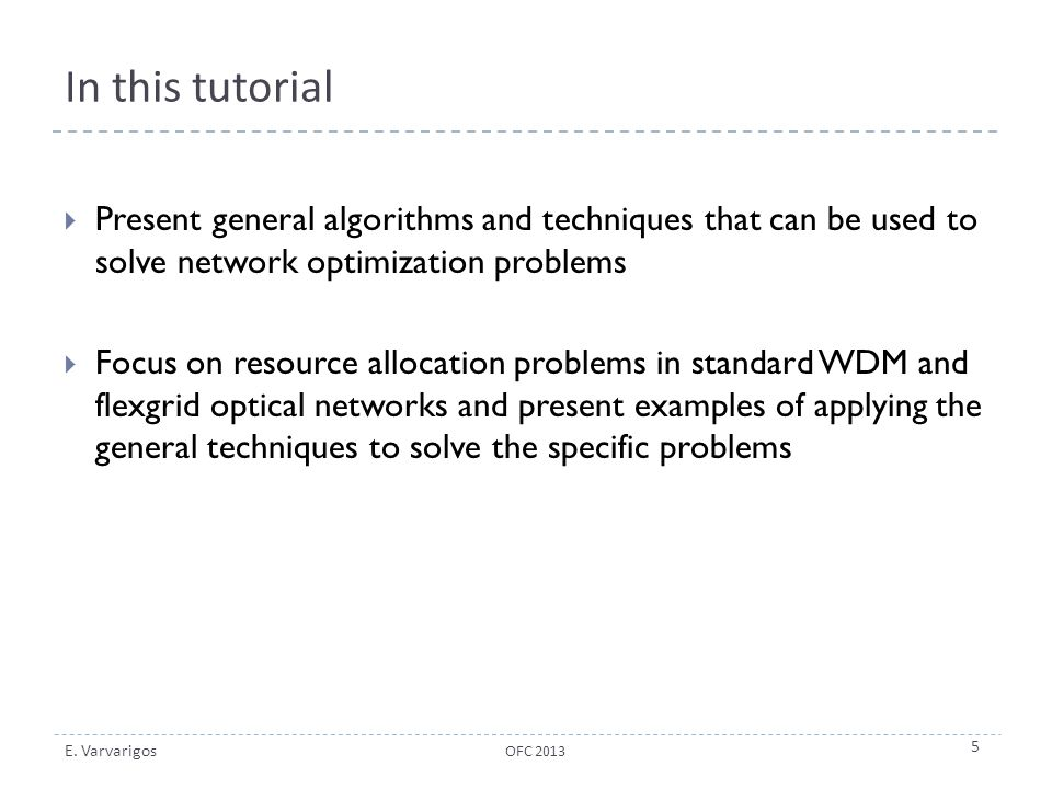 E. Varvarigos In this tutorial  Present general algorithms and techniques that can be used to solve network optimization problems  Focus on resource