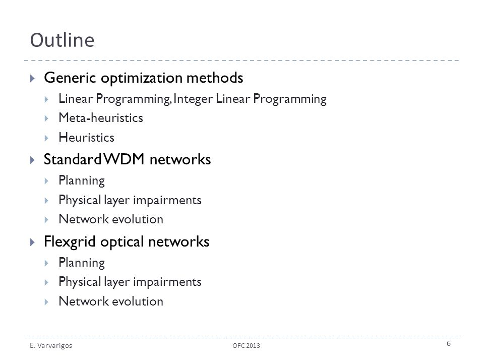 E. Varvarigos Outline  Generic optimization methods  Linear Programming, Integer Linear Programming  Meta-heuristics  Heuristics  Standard WDM ne