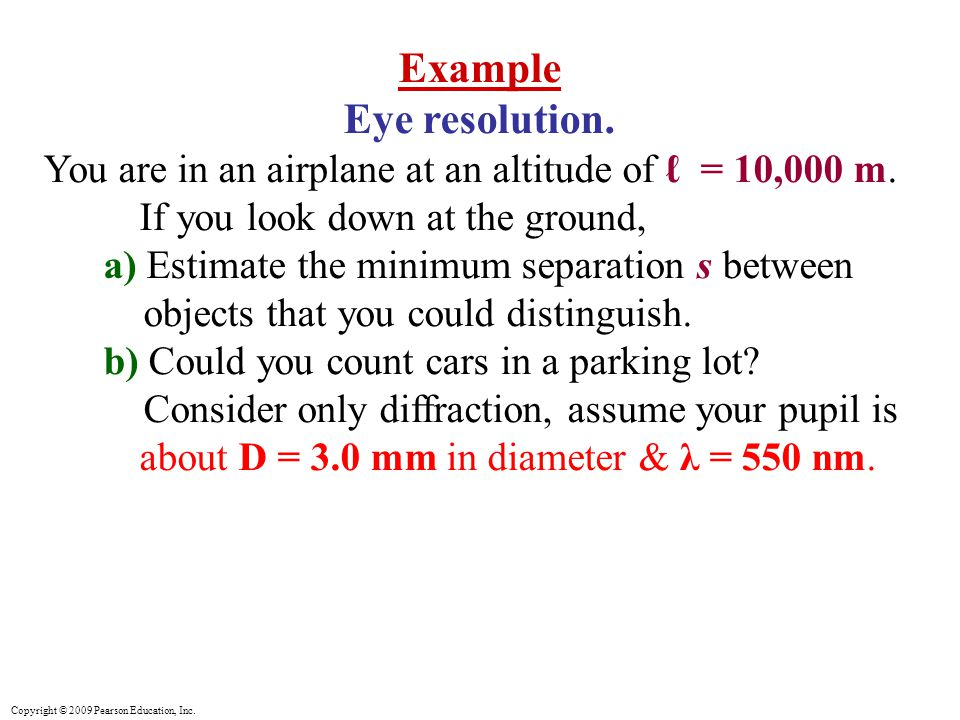 Copyright © 2009 Pearson Education, Inc. Example Eye resolution.