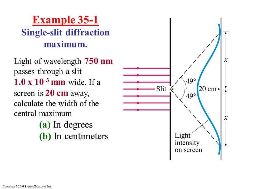Copyright © 2009 Pearson Education, Inc. Example 35-1 Single-slit diffraction maximum.